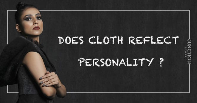 DOES CLOTH REFLECT PERSONALITY ?