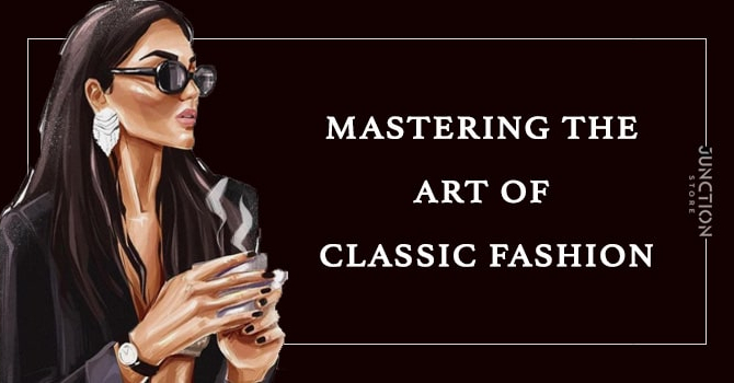MASTERING THE ART OF CLASSIC FASHION.